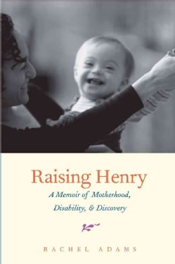 Raising Henry: A Memoir of Motherhood, Disability, & Discovery (Hardcover)