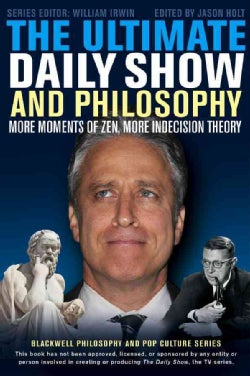 The Ultimate Daily Show and Philosophy: More Moments of Zen, More Indecision Theory (Paperback)
