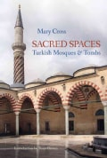 Sacred Spaces: Turkish Mosques & Tombs (Hardcover)