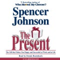 The Present: The Gift That Makes You Happy and Successful at Work and in Life (CD-Audio)