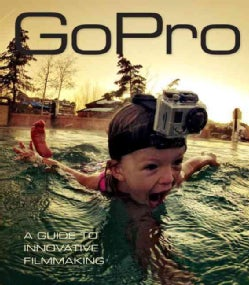 GoPro: Professional Guide to Filmmaking (Paperback)