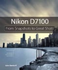 Nikon D7100: From Snapshots to Great Shots (Paperback)