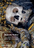 Heavenly Bodies: Cult Treasures & Spectacular Saints from the Catacombs (Hardcover)