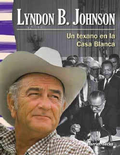 Lyndon B. Johnson: Un texano en la casa blanca / a Texan in the White House (Paperback)