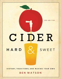 Cider, Hard & Sweet: History, Traditions, and Making Your Own (Paperback)