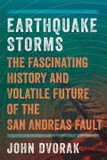 Earthquake Storms: The Fascinating History and Volatile Future of the San Andreas Fault (Hardcover)