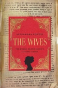 The Wives: The Women Behind Russia's Literary Giants (Paperback)