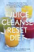 The Juice Cleanse Reset Diet: 7 Days to Transform Your Body for Increased Energy, Glowing Skin, and a Slimmer Wai... (Paperback)