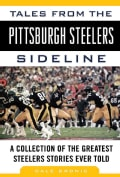 Tales from the Pittsburgh Steelers Sideline: A Collection of the Greatest Steelers Stories Ever Told (Hardcover)