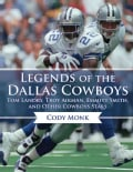 Legends of the Dallas Cowboys: Tom Landry, Troy Aikman, Emmitt Smith, and Other Cowboys Stars (Hardcover)