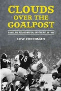 Clouds Over The Goalpost: Gambling, Assassination, and the NFL in 1963 (Hardcover)