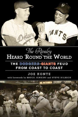 The Rivalry Heard 'Round the World: The Dodgers-Giants Feud from Coast to Coast (Hardcover)