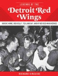 Legends Of The Detroit Red Wings: Gordie Howe, Alex Delvecchio, Ted Lindsay, and Other Red Wings Heroes (Hardcover)