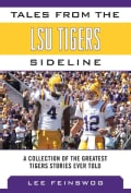 Tales from the LSU Tigers Sideline: A Collection of the Greatest Tiger Stories Ever Told (Hardcover)