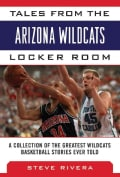 Tales from the Arizona Wildcats Locker Room: A Collection of the Greatest Wildcat Stories Ever Told (Hardcover)