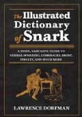 The Illustrated Dictionary of Snark: A Snide, Sarcastic Guide to Verbal Sparring, Comebacks, Irony, Insults, and ... (Hardcover)