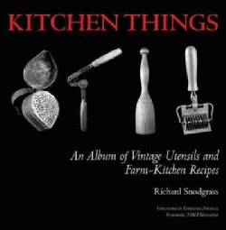 Kitchen Things: An Album of Vintage Utensils and Farm-Kitchen Recipes (Hardcover)