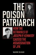 The Poison Patriarch: How the Betrayals of Joseph P. Kennedy Caused the Assassination of JFK (Hardcover)
