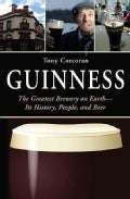 Guinness: The Greatest Brewery on Earth--Its History, People, and Beer (Paperback)