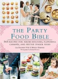 The Party Food Bible: 565 Recipes for Amuse-Bouches, Flavorful Canapes, and Festive Finger Food (Hardcover)