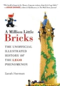 A Million Little Bricks: The Unofficial Illustrated History of the Lego Phenomenon (Paperback)