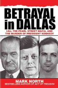 Betrayal in Dallas: L. B. J., the Pearl Street Mafia, and the Murder of President Kennedy (Paperback)