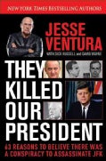 They Killed Our President: 63 Reasons To Believe There Was A Conspiracy to Assassinate JFK (Hardcover)