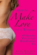 How to Make Love to a Woman: 69 Orgasmic Ways to Have Mind-Blowing Sex (Paperback)