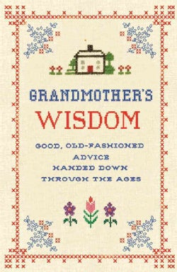 Grandmother's Wisdom: Good, Old-Fashioned Advice Handed Down Through the Ages (Hardcover)