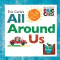 Eric Carle's All Around Us (Hardcover)