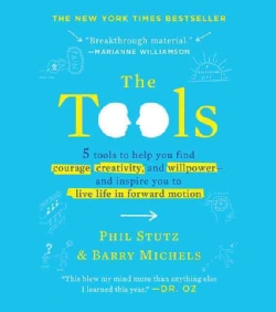 The Tools: 5 Tools to Help You Find Courage, Creativity, and Willpower - and Inspire You to Live Life in Forward ... (Hardcover)