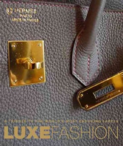 Luxe Fashion: A Tribute to the World's Most Enduring Labels (Hardcover)