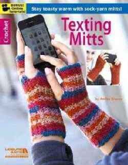 Texting Mitts - Crochet: Stay Toasty Warm With Sock-Yarn Mitts! (Paperback)