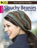 Crochet Slouchy Beanies and Headwraps: Great Styles for Everyday!, Bonus Online Tutorials! (Paperback)