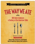 The Way We Ate: 100 Chefs Celebrate a Century at the American Table (Hardcover)