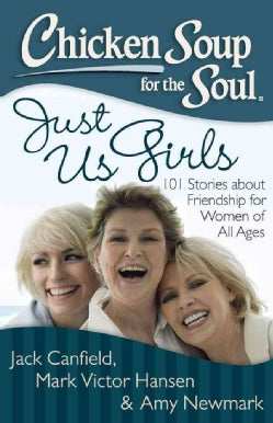 Chicken Soup for the Soul Just Us Girls: 101 Stories About Friendship for Women of All Ages (Paperback)