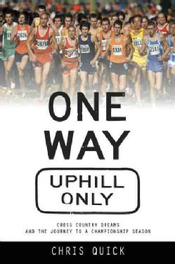 One Way, Uphill Only: Cross Country Dreams and the Journey to a State Championship Season (Paperback)