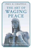 The Art of Waging Peace: A Strategic Approach to Improving Our Lives and the World (Hardcover)