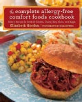 The Complete Allergy-Free Comfort Foods Cookbook: Every Recipe Is Free of Gluten, Dairy, Soy, Nuts, and Eggs (Paperback)