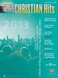 Greatest Christian Hits 2013: Sheet Music for the Year's Most Popular Songs: Piano / Vocal/ Guitar (Paperback)