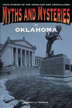 Myths and Mysteries of Oklahoma: True Stories of the Unsolved and Unexplained (Paperback)