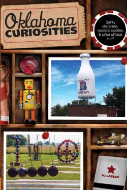 Oklahoma Curiosities: Quirky Characters, Roadside Oddities & Other Offbeat Stuff (Paperback)