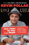 How I Slept My Way to the Middle: Secrets and Stories from Stage, Screen, and Interwebs (Paperback)