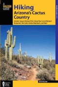 Hiking Arizona's Cactus Country: Includes Saguaro National Park, Organ Pipe Cactus National Monument, the Santa C... (Paperback)