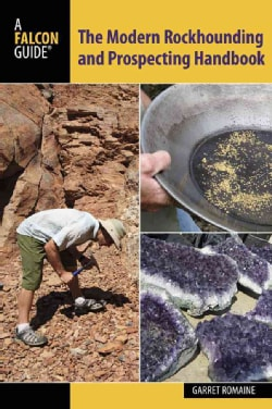 Falcon Guide the Modern Rockhounding and Prospecting Handbook (Paperback)
