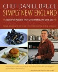 Chef Daniel Bruce Simply New England: Seasonal Recipes That Celebrate Land and Sea (Hardcover)