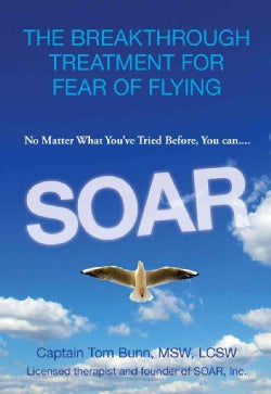Soar: The Breakthrough Treatment for Fear of Flying (Paperback)
