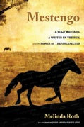 Mestengo: A Wild Mustang, a Writer on the Run, and the Power of the Unexpected (Hardcover)