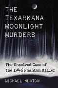 The Texarkana Moonlight Murders: The Unsolved Case of the 1946 Phantom Killer (Paperback)