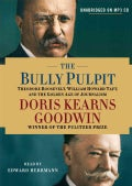 The Bully Pulpit: Theodore Roosevelt, William Howard Taft, and the Golden Age of Journalism (CD-Audio)